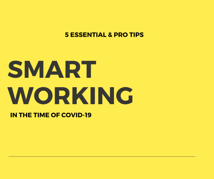 My 5 Smart Working tips in the time of Covid-19