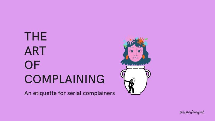 The art of complaining: an etiquette for serial complainers
